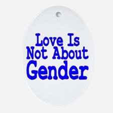 Love Not About Gender Oval Ornament