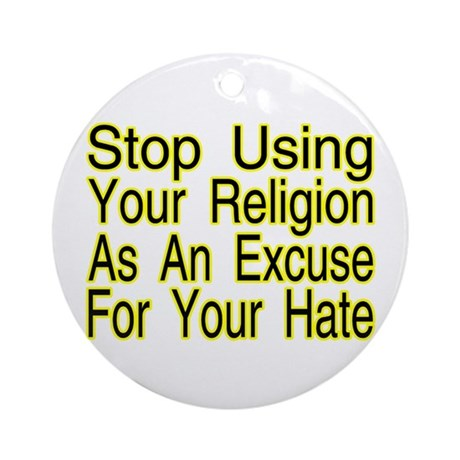 Stop Using Religion Ornament (Round)