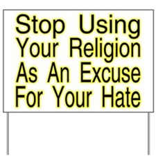 Stop Using Religion Yard Sign