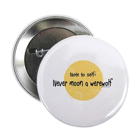 """Never moon a werewolf (with scratches) 2.25"""" Butto"""