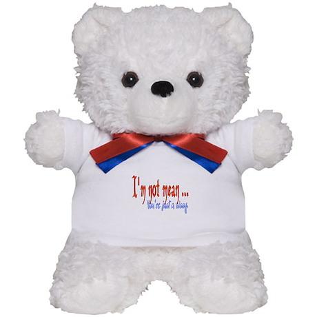 I'm Not Mean .. Teddy Bear
