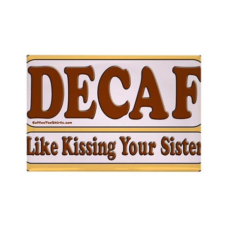 Decaf, Kissing Your Sister Rectangle Magnet