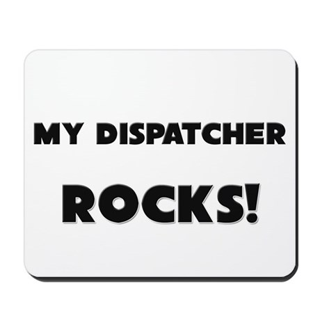 MY Dispatcher ROCKS! Mousepad