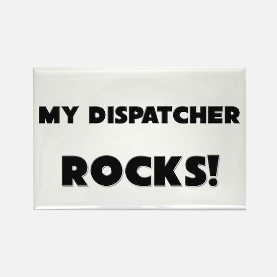 MY Dispatcher ROCKS! Rectangle Magnet