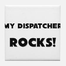 MY Dispatcher ROCKS! Tile Coaster