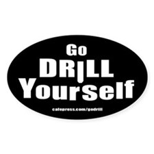 Go Drill Yourself! Bumper Oval Decal