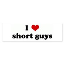 I Love short guys Bumper Bumper Sticker