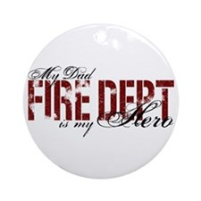 My Dad My Hero - Fire Dept Ornament (Round)