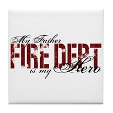 My Father My Hero - Fire Dept Tile Coaster
