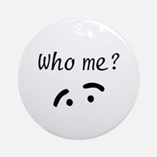 Who Me? Ornament (Round)