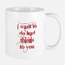 Want to Do Bad Things To You RED Mugs