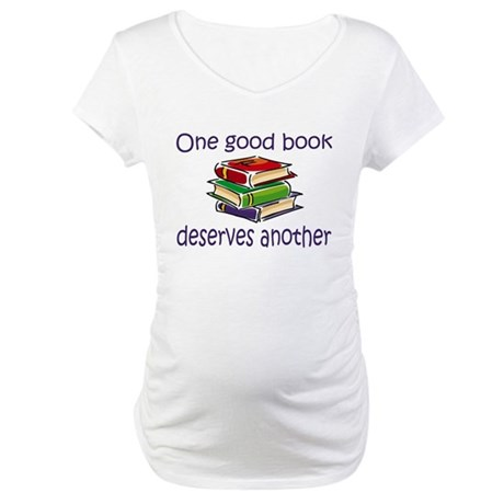 One good book deserves anothe Maternity T-Shirt