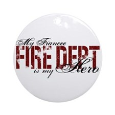 My Fiancee My Hero - Fire Dept Ornament (Round)