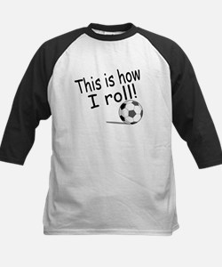 This Is How I Roll (Soccer) Kids Baseball Jersey