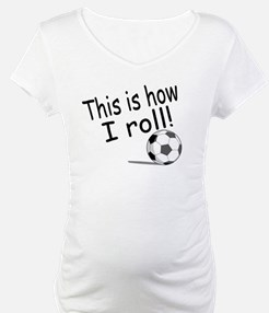 This Is How I Roll (Soccer) Shirt