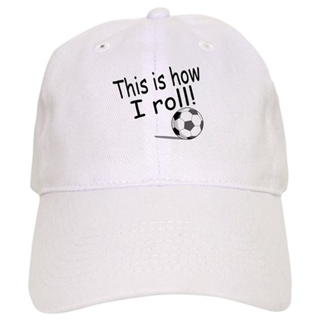 This Is How I Roll (Soccer) Cap