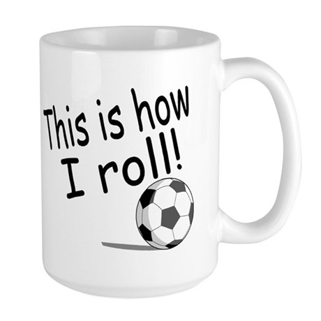 This Is How I Roll (Soccer) Large Mug