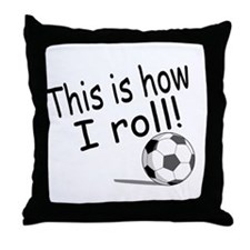 This Is How I Roll (Soccer) Throw Pillow