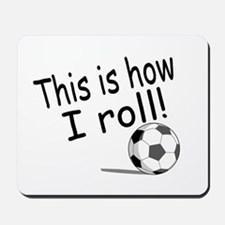 This Is How I Roll (Soccer) Mousepad