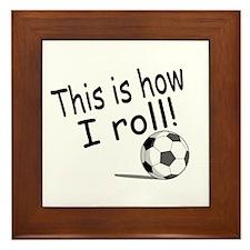 This Is How I Roll (Soccer) Framed Tile