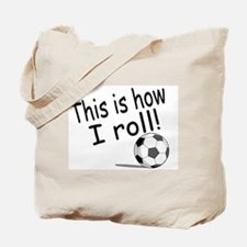 This Is How I Roll (Soccer) Tote Bag