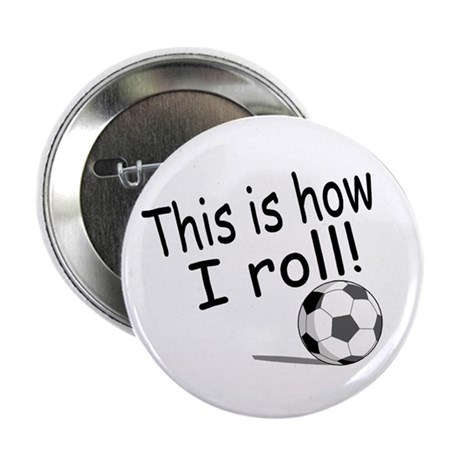 """This Is How I Roll (Soccer) 2.25"""" Button (10 pack)"""