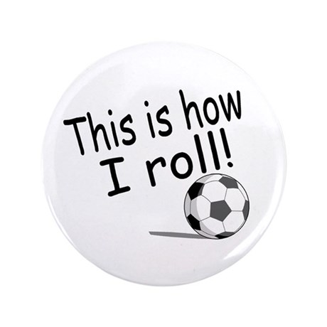 """This Is How I Roll (Soccer) 3.5"""" Button"""