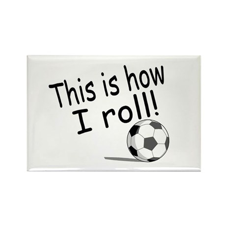 This Is How I Roll (Soccer) Rectangle Magnet (10 p
