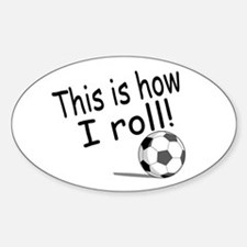 This Is How I Roll (Soccer) Oval Decal