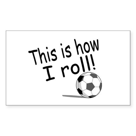 This Is How I Roll (Soccer) Rectangle Sticker