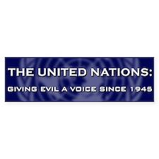 The UN: Giving Evil a Voice Since 1945 Bumper Sticker