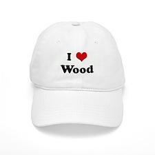 I Love Wood Baseball Baseball Cap