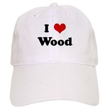I Love Wood Baseball Cap