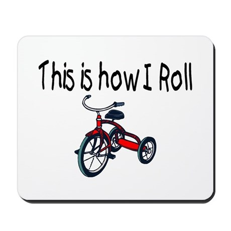 This Is How I Roll (Tricycle) Mousepad