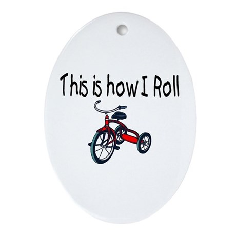This Is How I Roll (Tricycle) Oval Ornament