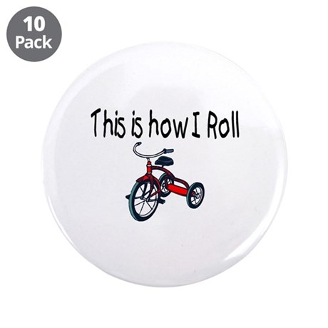 """This Is How I Roll (Tricycle) 3.5"""" Button (10"""