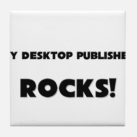 MY Desktop Publisher ROCKS! Tile Coaster