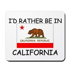 I'd rather be in California Mousepad