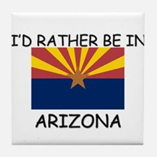 I'd rather be in Arizona Tile Coaster