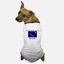 I'd rather be in Alaska Dog T-Shirt