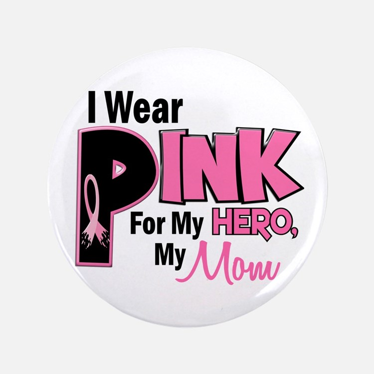 "I Wear Pink For My Mom 19 3.5"" Button"