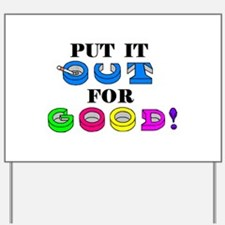 PUT IT OUT FOR GOOD! Yard Sign
