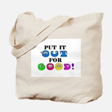 PUT IT OUT FOR GOOD! Tote Bag