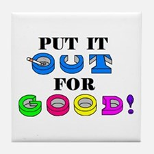 PUT IT OUT FOR GOOD! Tile Coaster