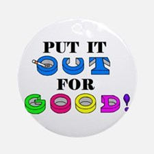 PUT IT OUT FOR GOOD! Ornament (Round)