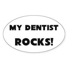 MY Dentist ROCKS! Oval Decal