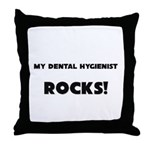 MY Dental Hygienist ROCKS! Throw Pillow