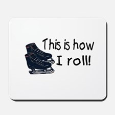 This Is How I Roll (Ice Skates) Mousepad
