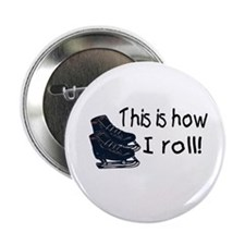 """This Is How I Roll (Ice Skates) 2.25"""" Button"""