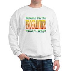 Because I'm the Programmer Sweatshirt